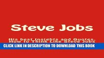 Read Now Steve Jobs: His best Insights and Quotes. How to Think Like Steve Jobs (Steve Jobs,