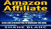 Read Now Amazon Affiliate: The Ultimate Business and Marketing Guide to Make Money Online With