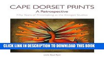 Ebook Cape Dorset Prints: A Retrospective: Fifty Years of Printmaking at the Kinngait Studios Free