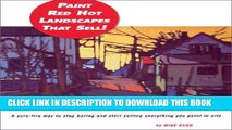 Ebook Paint Red Hot Landscapes That Sell!: A Sure-Fire Way to Stop Boring and Start Selling