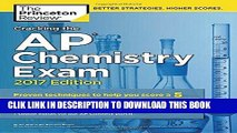 Ebook Cracking the AP Chemistry Exam, 2017 Edition: Proven Techniques to Help You Score a 5