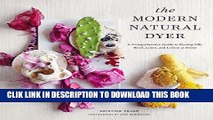 Best Seller The Modern Natural Dyer: A Comprehensive Guide to Dyeing Silk, Wool, Linen and Cotton