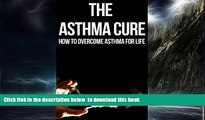 Read book  The Asthma Cure: How to Overcome Asthma for Life: Asthma Book, Asthma books, Asthma