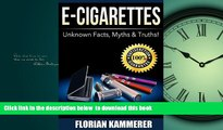 Read book  E-Cigarettes: Unknown Facts, Myths   Truths about Electronic Cigarettes (Vaping,
