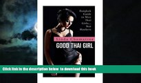 Best book  Good Thai Girl: Bangkok Guide to Nice Thai Girls? Not Hookers [DOWNLOAD] ONLINE