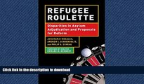 READ BOOK  Refugee Roulette: Disparities in Asylum Adjudication and Proposals for Reform  BOOK