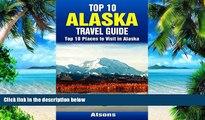 Buy  Top 10 Places to Visit in Alaska - Top 10 Alaska Travel Guide (Includes Denali National Park,