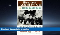 FAVORITE BOOK  Smart Parenting for African-Americans: Helping Your Kids Thrive in a Difficult