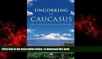 liberty books  Uncorking the Caucasus: Wines from Turkey, Armenia, and Georgia BOOOK ONLINE