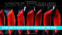 Ebook Under Pressure: Cooking Sous Vide (The Thomas Keller Library) Free Download