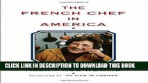 Ebook The French Chef in America: Julia Child s Second Act Free Read
