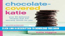 Best Seller Chocolate-Covered Katie: Over 80 Delicious Recipes That Are Secretly Good for You Free