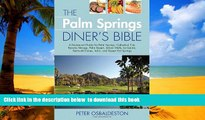 Best book  The Palm Springs Diner s Bible: A Restaurant Guide for Palm Springs, Cathedral City,
