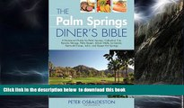 GET PDFbooks  The Palm Springs Diner s Bible: A Restaurant Guide for Palm Springs, Cathedral City,