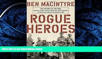 READ THE NEW BOOK Rogue Heroes: The History of the SAS, Britain s Secret Special Forces Unit That