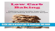 [DOWNLOAD] Epub Low Carb Baking And Dessert Recipes: Delicious Low Carb Baking And Dessert Recipes