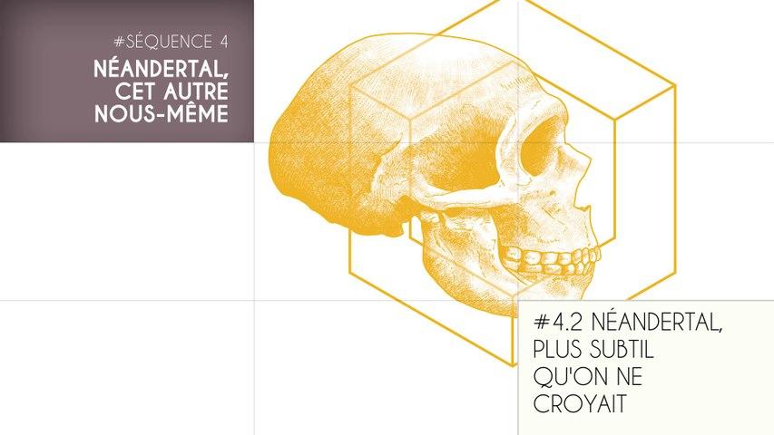 MOOC Les origines de l'Homme - Sujet 4.2 : Néandertal, plus subtil qu'on ne croyait