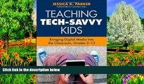 Big Sales  Teaching Tech-Savvy Kids: Bringing Digital Media Into the Classroom, Grades 5-12  READ