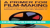 Ebook A Primer for Film Making: A Complete Guide to 16 Mm and 35 Mm Film Production Free Read