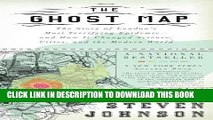 Ebook The Ghost Map: The Story of London s Most Terrifying Epidemic--and How It Changed Science,