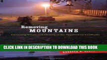 [READ] Ebook Removing Mountains: Extracting Nature and Identity in the Appalachian Coalfields (A