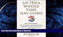 READ BOOK  An Idea Whose Time Has Come: Two Presidents, Two Parties, and the Battle for the Civil