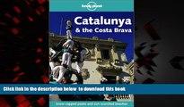 GET PDFbooks  Catalunya   the Costa Brava (Lonely Planet Catalunya   Costa Brava) [DOWNLOAD] ONLINE