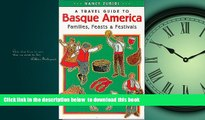Best books  A Travel Guide to Basque America: Families, Feasts, and Festivals (Basque Series) READ