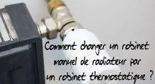 Comment changer un robinet manuel de radiateur par un robinet thermostatique ?