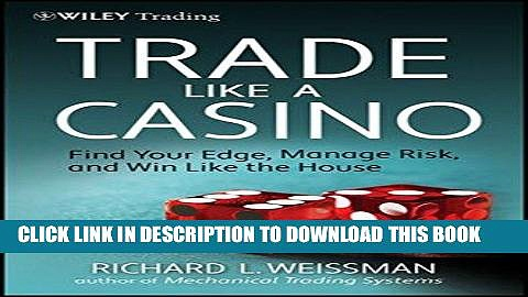 [READ PDF] EPUB Trade Like a Casino: Find Your Edge, Manage Risk, and Win Like the House Full Book