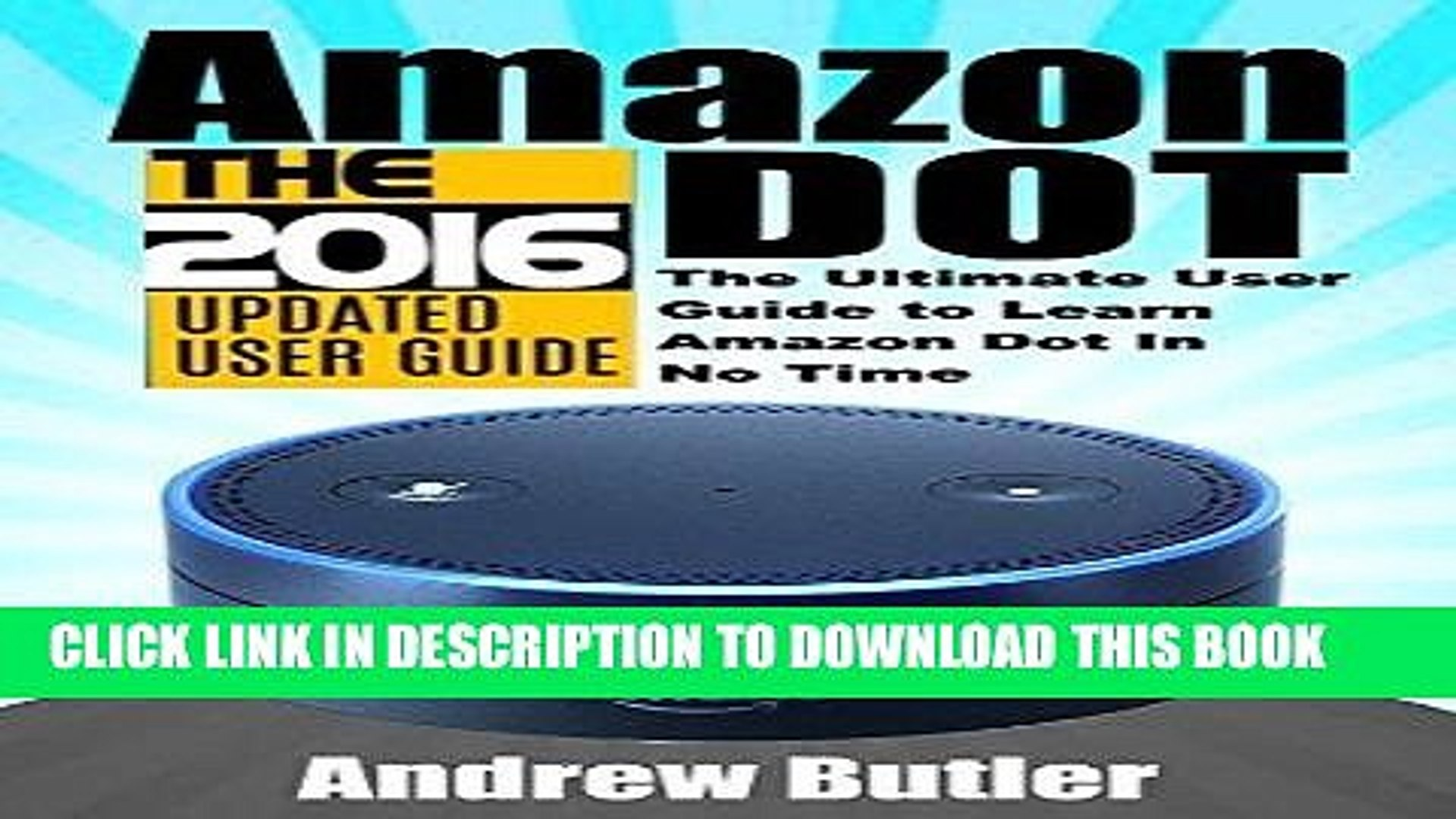 [READ] Ebook Amazon Echo: Dot: The Ultimate User Guide to Learn Amazon Dot In No Time (Amazon Echo