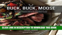 [READ] Ebook Buck, Buck, Moose: Recipes and Techniques for Cooking Deer, Elk, Moose, Antelope and