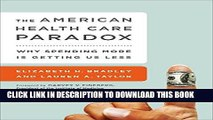 [READ PDF] EPUB The American Health Care Paradox: Why Spending More is Getting Us Less Full Online