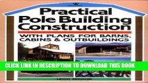 Ebook Practical Pole Building Construction: With Plans for Barns, Cabins,   Outbuildings Free Read