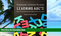 Full [PDF]  Toddler Lesson Plans: Learning ABC s: Twenty-six week guide to help your toddler learn