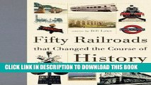 [PDF] Epub Fifty Railroads that Changed the Course of History (Fifty Things That Changed the