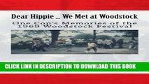 Ebook Dear Hippie ... We Met at Woodstock: One Cop s Memories of the 1969 Woodstock Festival Free