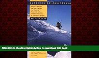 Read book  Glaciers of California: Modern Glaciers, Ice Age Glaciers, the Origin of Yosemite