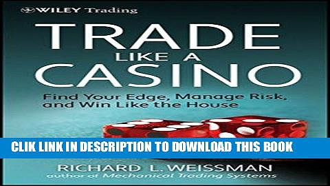 [PDF] Trade Like a Casino: Find Your Edge, Manage Risk, and Win Like the House Full Collection