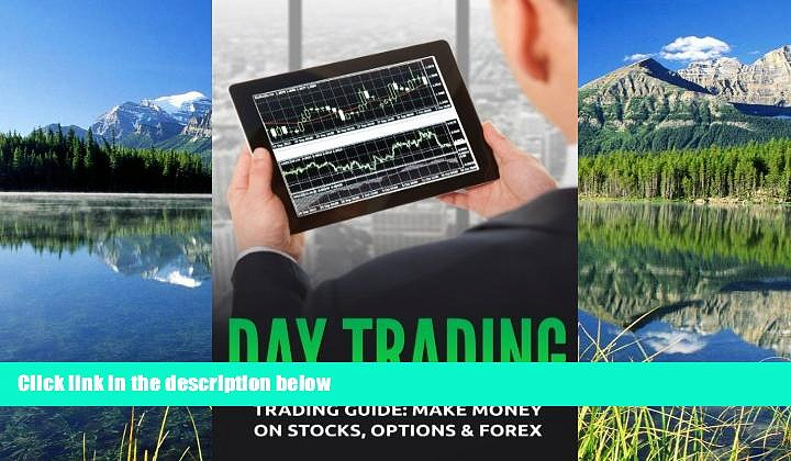 PDF [DOWNLOAD] Day Trading: Trading Guide: Make Money on Stocks, Options   Forex BOOOK ONLINE