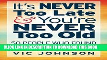 [PDF] Mobi It s NEVER Too Late And You re NEVER Too Old: 50 People Who Found Success After 50 Full