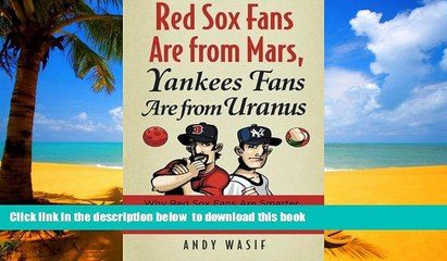 Best book  Red Sox Fans Are from Mars, Yankees Fans Are from Uranus: Why Red Sox Fans Are Smarter,