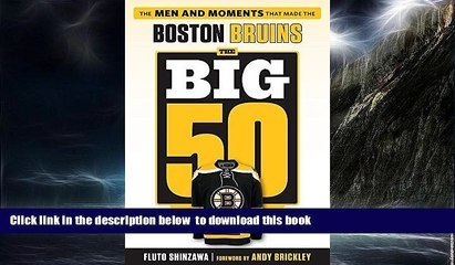 GET PDFbooks  The Big 50: Boston Bruins: The Men and Moments that Made the Boston Bruins