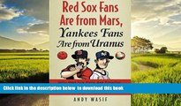 Read books  Red Sox Fans Are from Mars, Yankees Fans Are from Uranus: Why Red Sox Fans Are