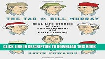 [READ] Online The Tao of Bill Murray: Real-Life Stories of Joy, Enlightenment, and Party Crashing