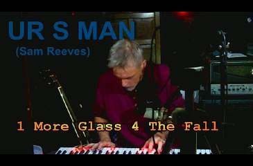 1 More Glass For The Fall by UR S MAN (Sam Reeves) solo live