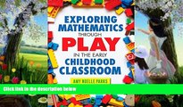 READ NOW  Exploring Mathematics Through Play in the Early Childhood Classroom (Early Childhood
