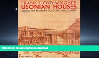 FAVORITE BOOK  Frank Lloyd Wright s Usonian Houses: Designs for Moderate Cost One-Family Homes