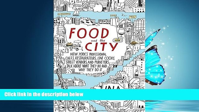 READ book  Food and the City: New York s Professional Chefs, Restaurateurs, Line Cooks, Street
