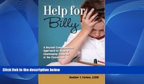 READ NOW  Help for Billy: A Beyond Consequences Approach to Helping Challenging Children in the